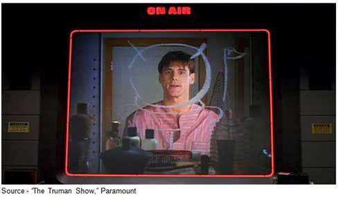 """1.7 billion were there for his birth. And as he grew, so did the technology. An entire human life recorded on an intricate network of hidden cameras, and broadcast live and unedited, 24 hours a day, 7 days a week, to an audience around the globe."" – ""The Truman Show,"" Paramount, 1998"