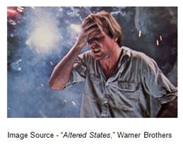 """""""The final truth of all things is that there is no final Truth. Truth is what's transitory. It's human life that is real."""" – Eddie Jessup, """"Altered States,"""" Warner Brothers, 1980"""