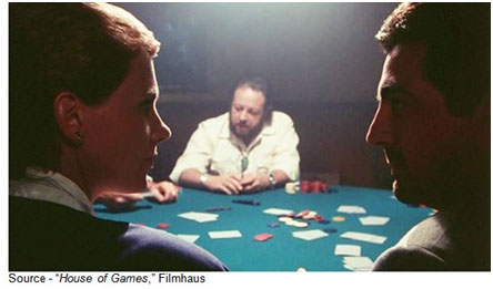 """""""You can't bluff someone who's not paying attention."""" - Mike, """"House of Games,"""" Filmhaus, 1987"""