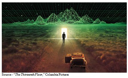 """We're nothing but a simulation on some computer."" – Douglas Hall, ""The Thirteenth Floor,"" Columbia Pictures, 1999"